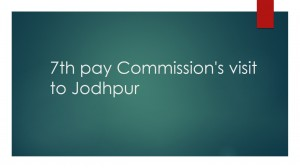 7th pay Commission's visit to Jodhpur