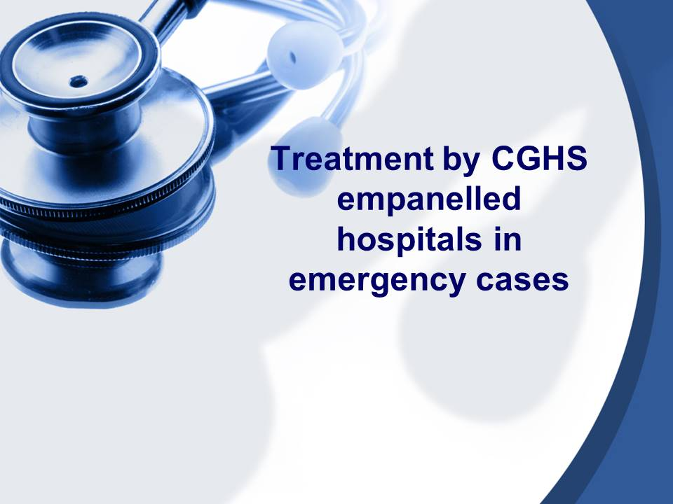 Treatment by CGHS empanelled hospitals in emergency cases