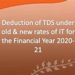 Deduction of TDS under old & new rates of IT for the Financial Year 2020-21