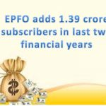 EPFO adds 1.39 crore subscribers in last two financial years
