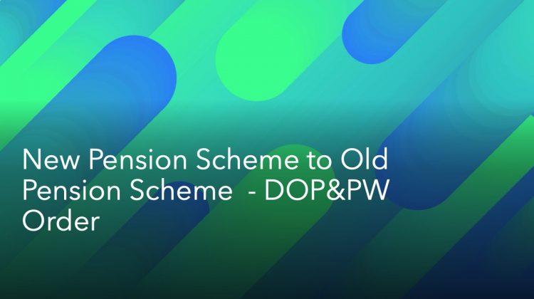 New Pension Scheme to Old Pension Scheme
