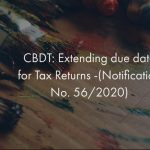 CBDT_ Extending due date for Tax Returns -(Notification No. 56_2020)