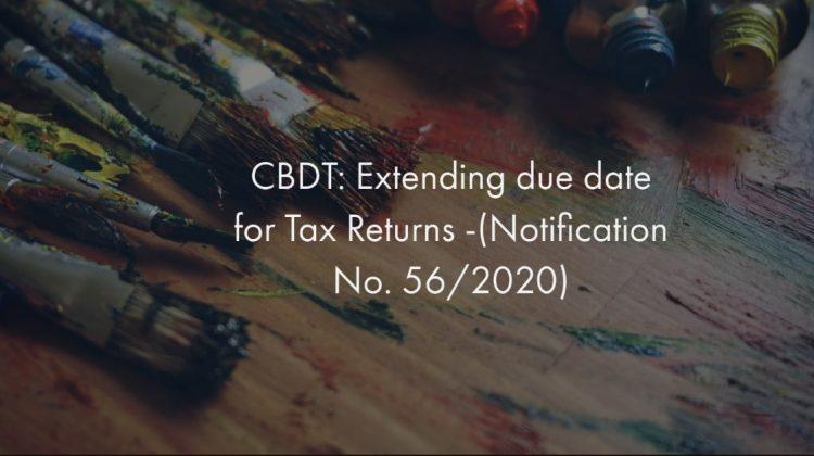 CBDT_ Extending due date for Tax Returns -(Notification No. 56_2020)