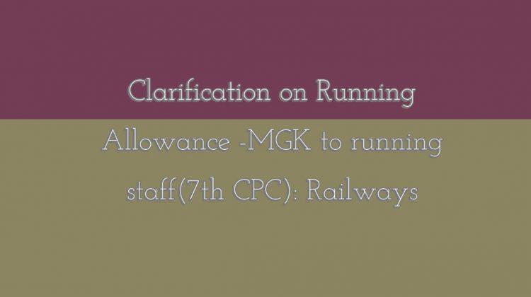 Clarification on Running Allowance -MGK to running staff(7th CPC)_ Railways