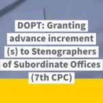 DOPT_ Granting advance increment(s) to Stenographers of Subordinate Offices(7th CPC)
