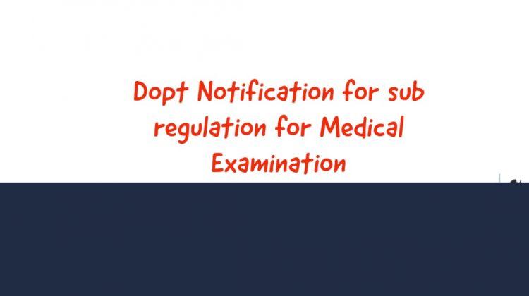 Dopt Notification for sub regulation for Medical Examination
