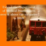 Extend the engagement of Medical Practitioners over & above the vacancies in IRHS
