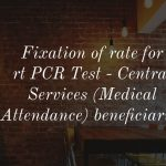 Fixation of rate for rt PCR Test - Central Services (Medical Attendance) beneficiaries