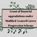 Grant of financial upgradations under Modified Assured Career Progression Scheme