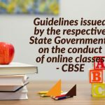 Guidelines issued by the respective State Governments on the conduct of online classes - CBSE