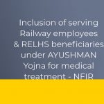 Inclusion of serving Railway employees & RELHS beneficiaries under AYUSHMAN Yojna for medical treatment - NFIR