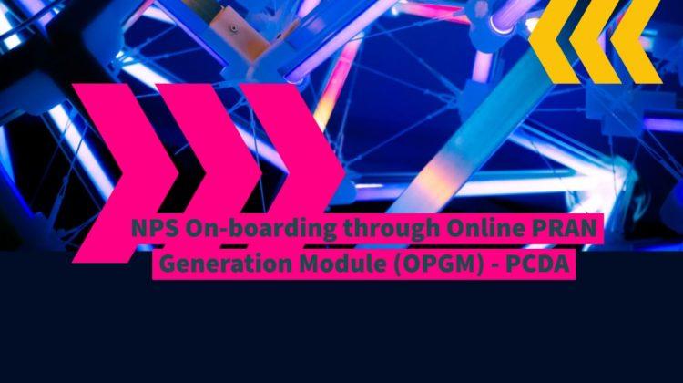 NPS On-boarding through Online PRAN Generation Module (OPGM) - PCDA