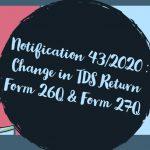 Notification 43_2020 _ Change in TDS Return Form 26Q & Form 27Q