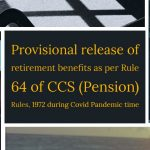 Provisional release of retirement benefits as per Rule 64 of CCS (Pension) Rules, 1972 during Covid Pandemic time