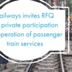 Railways invites RFQ for private participation for operation of passenger train services
