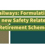 Railways- Formulating a new Safety Related Retirement Scheme