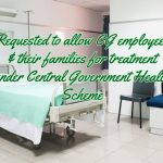 Requested to allow CG employees & their families for treatment under Central Government Health Scheme