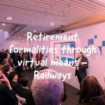 Retirement formalities through virtual means - Railways