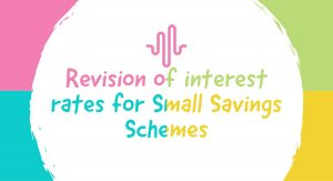 Revision of interest rates for Small Savings Schemes