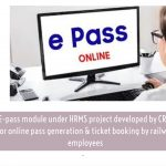 E-pass module under HRMS project developed by CRIS for online pass generation & ticket booking by railway employees