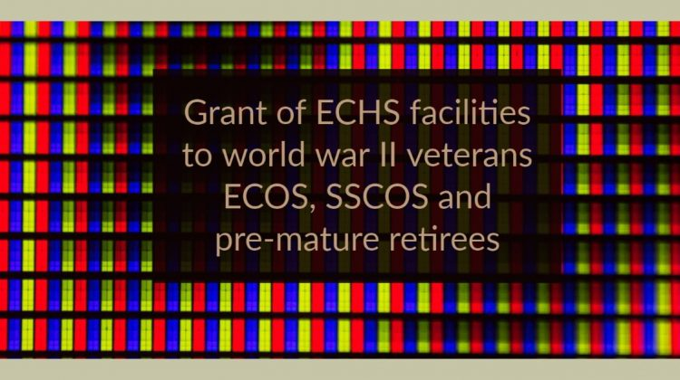 Grant of ECHS facilities to world war II veterans ECOS, SSCOS and pre-mature retirees