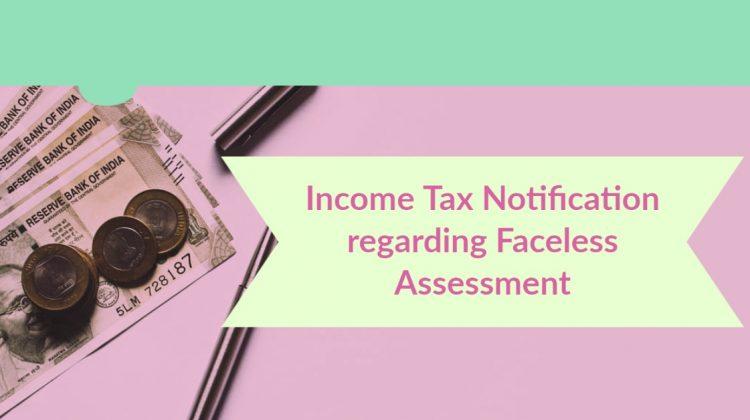 Income Tax Notification regarding Faceless Assessment