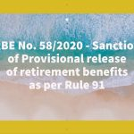 RBE No. 58_2020 - Sanction of Provisional release of retirement benefits as per Rule 91