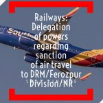 Railways- Delegation of powers regarding sanction of air travel to DRM_Ferozpur Division/NR