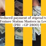 Reduced payment of stipend to the Trainee Station Masters in Level-5 (PB1 +GP 2800)