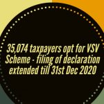 35,074 taxpayers opt for VSV Scheme - filing of declaration extended till 31st Dec 2020