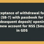 Acceptance of withdrawal form (SB-7) with passbook for subsequent deposit_ opening of new account for NSS (Small) in GDS