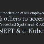 Authorization of RBI employees & others to access Protected System of RTGS, NEFT & e-Kuber