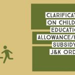 Clarification on Children Education Allowance_Hostel subsidy - J&K Order
