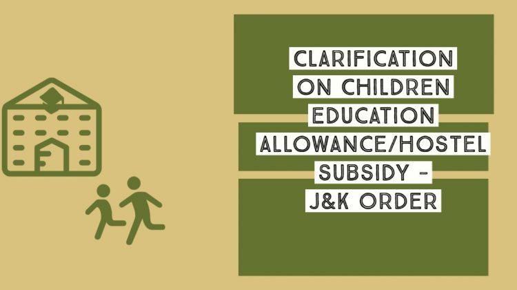 Clarification on Children Education Allowance_Hostel subsidy - J&K Order