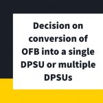 Decision on conversion of OFB into a single DPSU or multiple DPSUs
