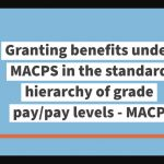 Granting benefits under MACPS in the standard hierarchy of grade pay-pay levels - MACP