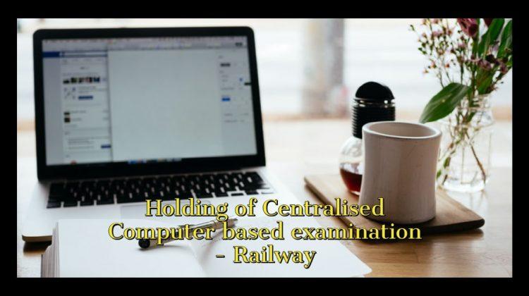 Holding of Centralised Computer based examination - Railway