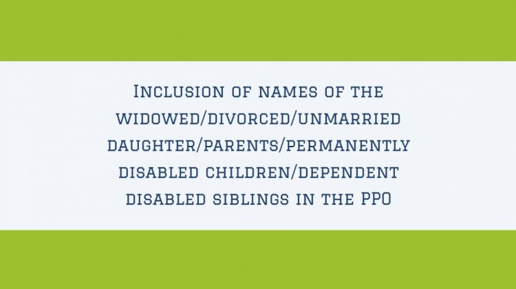 Inclusion of names of the widowed_divorced_unmarried daughter_parents_permanently disabled children_dependent disabled siblings in the PPO