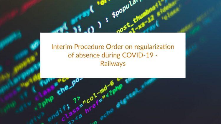 Interim Procedure Order on regularization of absence during COVID-19 - Railways