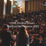 KVS- Pradhan Mantri Rashtriya Bat Puraskar-2021