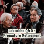 Loksabha Q&A -Premature Retirement