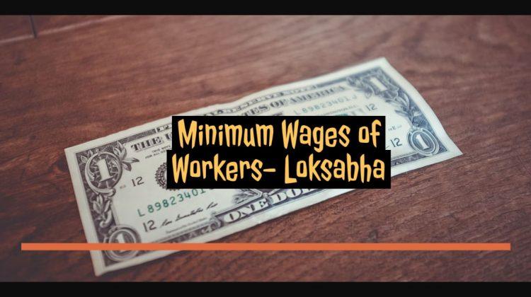Minimum Wages of Workers - Loksabha