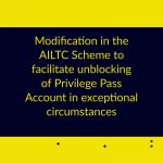 Modification in the AILTC Scheme to facilitate unblocking of Privilege Pass Account in exceptional circumstances