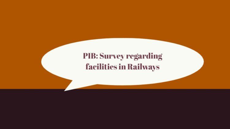 PIB- Survey regarding facilities in Railways