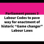 "Parliament passes 3 Labour Codes to pave way for enactment of historic ""Game changer"" Labour Laws"