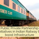Public Private Partnership Initiatives in Indian Railway to boost Infrastructure