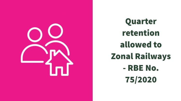 Quarter retention allowed to Zonal Railways - RBE No. 75/2020