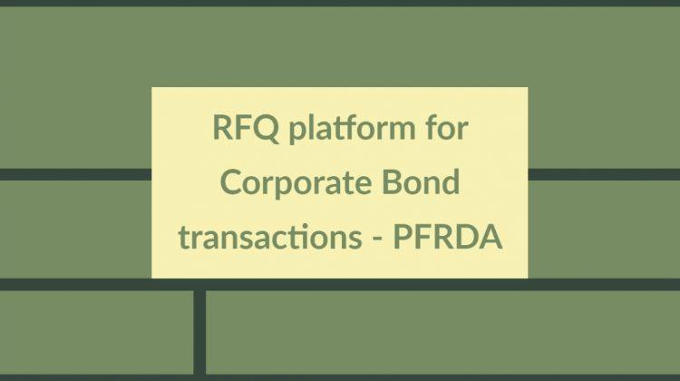 RFQ platform for Corporate Bond transactions - PFRDA