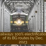 Railways has planned for 100% electrification of its Broad Gauge (BG) routes by December, 2023