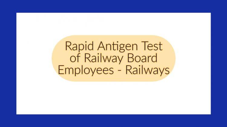 Rapid Antigen Test of Railway Board Employees - Railways
